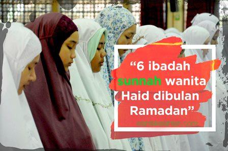 6 Ibadah Sunnah Wanita Yang Haid Dibulan Ramadan