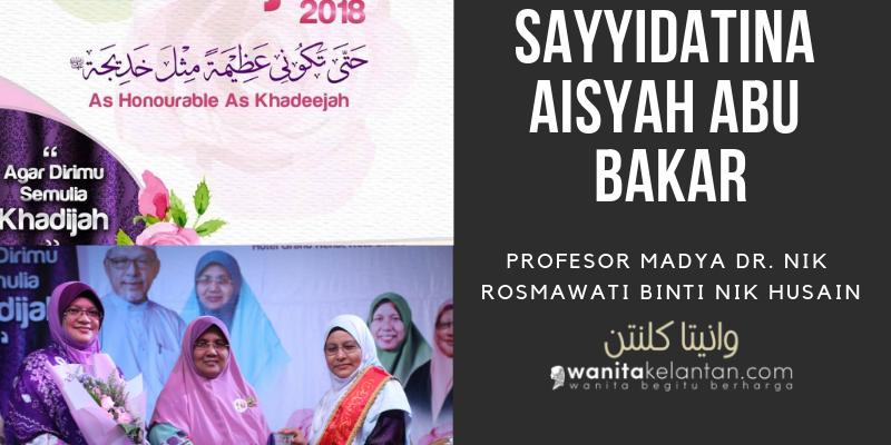 Hari Sayyidatina Khadijah 2018: Tokoh Sayyidatina Aisyah Abu Bakar