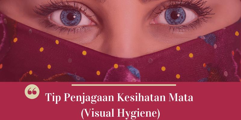 Tip Penjagaan Kesihatan Mata (Visual Hygiene)
