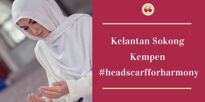 Kelantan Sokong Kempen #headscarfforharmony