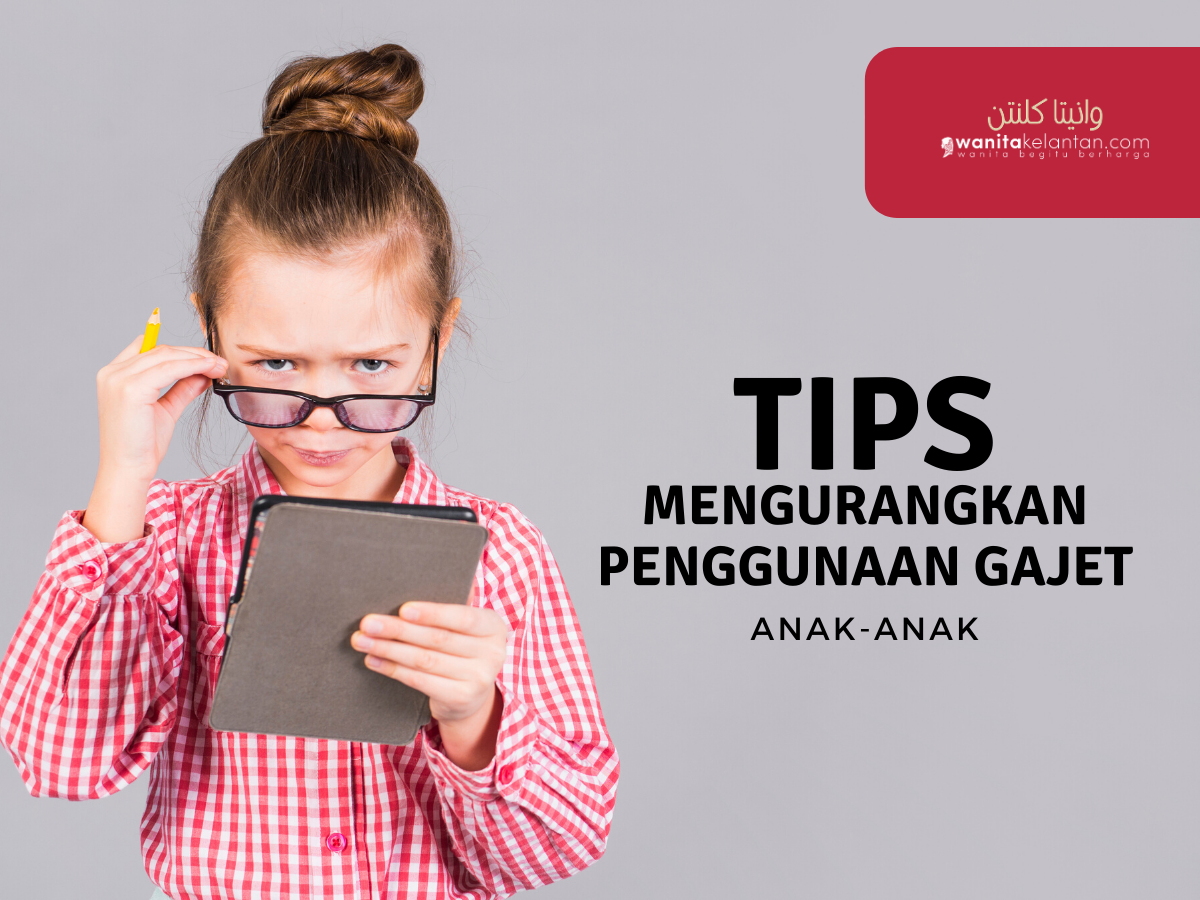 Tips Mengurangkan Penggunaan Gajet Anak-Anak