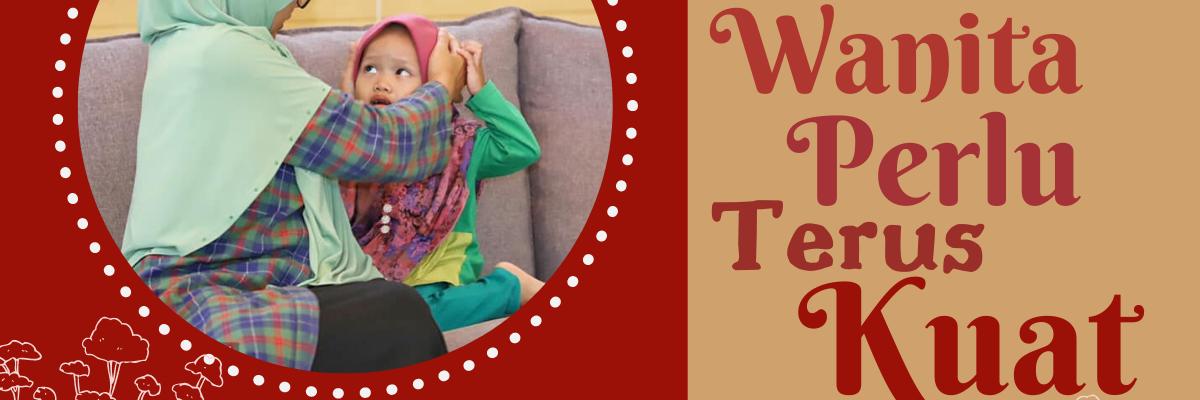 Setabah Khadijah; Wanita Perlu Terus Kuat
