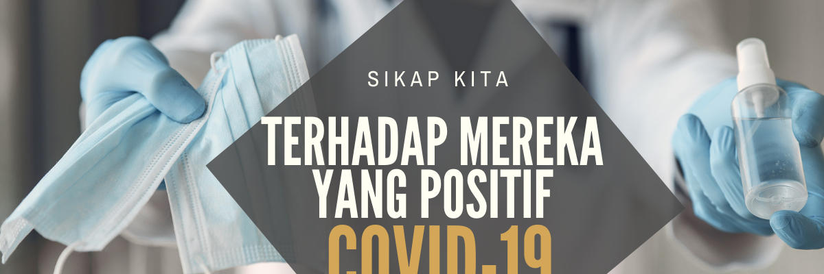 Sikap Kita Terhadap Mereka Yang Positif COVID-19