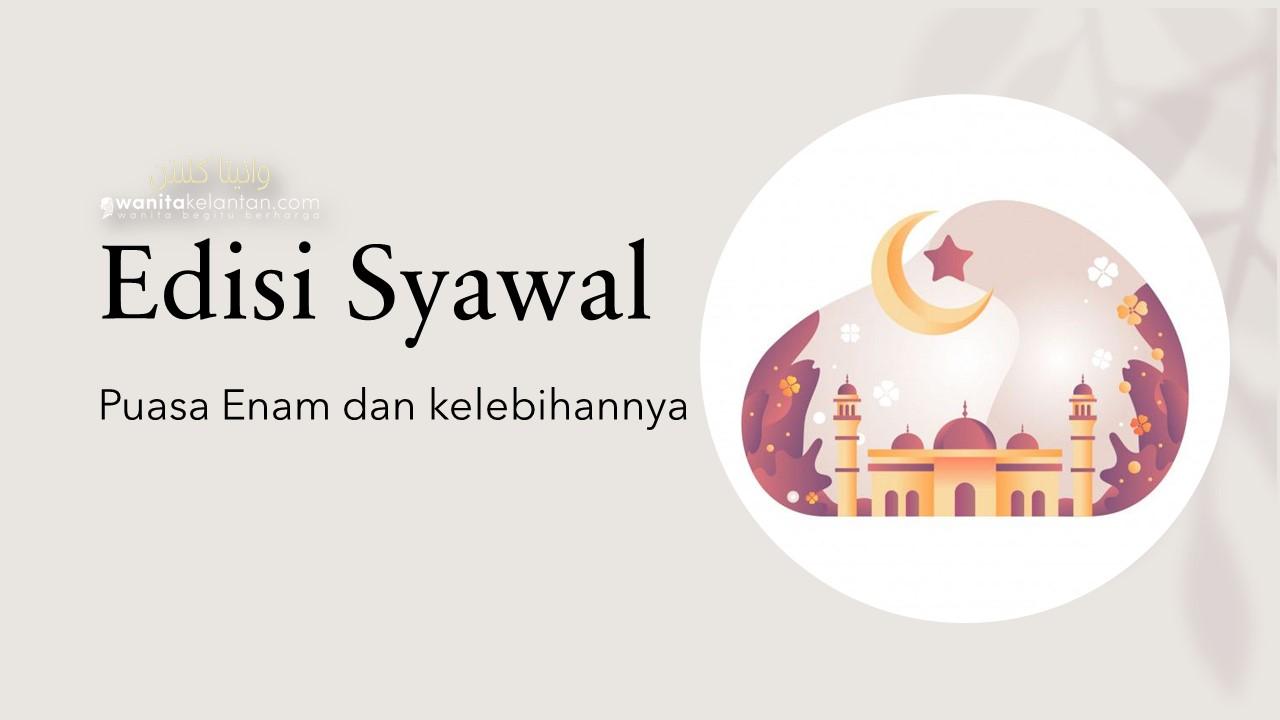 Edisi Syawal: Puasa Enam Dan Kelebihannya