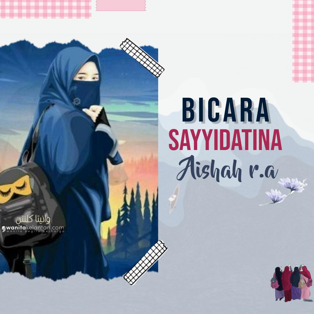 Bicara Sayyidatina Aishah R.a
